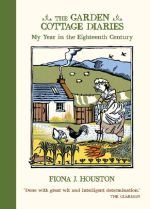 The Garden Cottage Diaries : My Year in the Eighteenth Century - Fiona J Houston