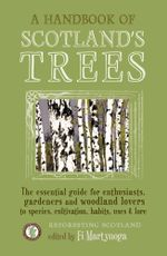 A Handbook of Scotland's Trees : The Essential Guide for Enthusiasts, Gardeners and Woodland Lovers to Species, Cultivation, Habits, Uses & Lore