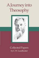 A Journey Into Theosophy : The Other Side of a Preacher's Life - C W Leadbeater