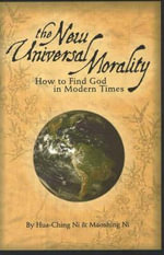 The New Universal Morality : How to Find God in Modern Times - Hua-Ching Ni