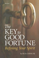 Key to Good Fortune : Refining Your Spirit - Hua-Ching Ni