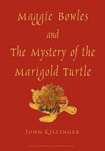 Maggie Bowles and the Mystery of the Marigold Turtle - John Killinger