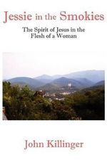 Jessie in the Smokies : The Spirit of Jesus in the Flesh of a Woman - John Killinger