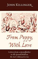From Poppy with Love : Letters from a Grandfather to the Grandchildren He Isn't Allowed to See - John Killinger