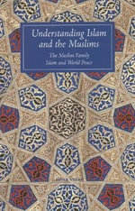 Understanding Islam and the Muslims : The Muslim Family, Islam and World Peace - Tim Winter
