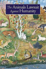 The Animals' Lawsuite Against Humanity : An Illustrated Tenth Century Iraqi Ecological Fable - Ikwan Al-Safa