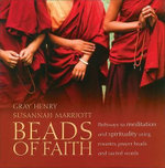 Beads of Faith : Pathways to Meditation and Spirituality Using Rosaries, Prayer Beads, and Sacred Words - Gray Henry