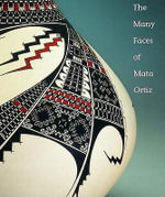 The Many Faces of Mata Ortiz : A Cookbook and Lifestyle Guide for Healing Heartbu... - Susan Lowell