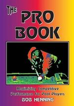 The Pro Book : Maximizing Competitive Performance for Pool Players - Bob Henning
