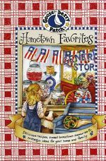 Hometown Favorites Cookbook :  Small Town Recipes, Nosalgic Memories & Fresh Ideas...Year Ro - Gooseberry Patch