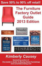 The Furniture Factory Outlet Guide, 2013 Edition : Be Financially Free - Kimberly Ann Causey