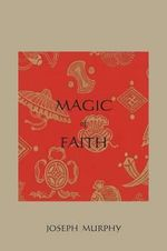Magic of Faith : Ghosts, Ghouls and Monsters of Missouri's Heartlan... - Joseph Murphy