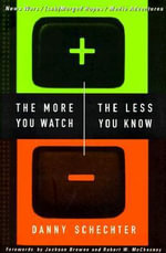 The More You Watch, the Less You Know : News Wars/(Sub)merged Hopes/Media Adventures - Danny Schechter