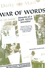 War of Words : Memoirs of a South African Journalist - Benjamin Pogrund
