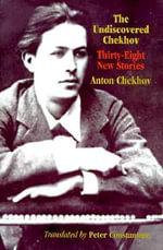 The Undiscovered Chekhov : Thirty Eight New Stories - Anton Pavlovich Chekhov