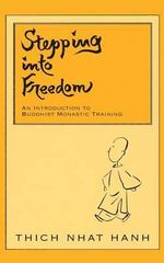 Stepping into Freedom : Introduction to Buddhist Monastic Training - Thich Nhat Hanh