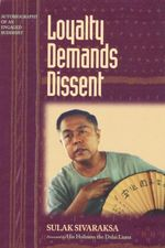 Loyalty Demands Dissent : Autobiography of an Engaged Buddhist - Sulak Sivaraksa