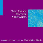 The Art of Flower Arranging - Thich Nhat Hanh