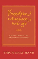 Freedom Wherever We Go : A Buddhist Monastic Code for the 21st Century - Thich Nhat Hanh