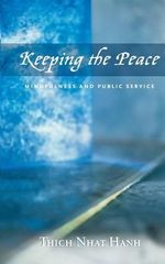 Keeping the Peace : Mindfulness and Public Service - Thich Nhat Hanh
