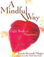 A Mindful Way : Eight Weeks to Happiness - Jeanie Seward-Magee