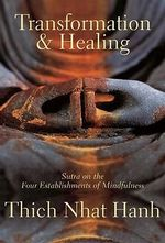 Transformation and Healing : Sutra on the Four Establishments of Mindfulness - Thich Nhat Hanh
