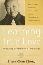 Learning True Love : Practicing Buddhism in a Time of War - Chan Khong