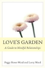 Love's Garden : A Guide to Mindful Relationships - Peggy Rowe-Ward
