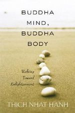 Buddha Mind, Buddha Body : Walking Towards Enlightenment - Thich Nhat Hanh