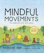 Mindful Movements : Mindfulness Exercises Developed by Thich Nhat Hanh and the Plum Village Sangha :  Mindfulness Exercises Developed by Thich Nhat Hanh and the Plum Village Sangha - Wietske Vriezen