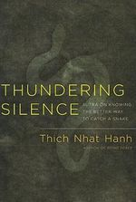 Thundering Silence : Commentaries on the Sutra on Knowing the Better Way to Catch a Snake - Thich Nhat Hanh