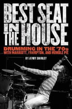 Best Seat in the House : Drumming in the '70s with Marriot, Frampton and Humble Pie - Jerry Shirley