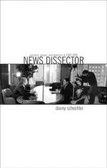News Dissector : Passions, Pieces and Polemics, 1960-2000 - Danny Schechter