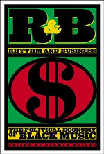R&B (Rhythm and Business) : The Political Economy of Black Music
