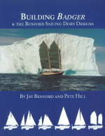Building Badger : and the Benford Sailing Dory Designs - Jay Benford