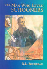 The Man Who Loved Schooners - Robert Louis Boudreau