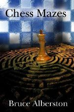 Chess Mazes : A New Kind of Chess Puzzle for Everyone - Brucea Albertson
