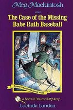 Meg Mackintosh and the Case of the Missing Babe Ruth Baseball : A Solve-It-Yourself Mystery - Lucinda Landon