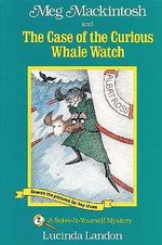 Meg Mackintosh and the Case of the Curious Whale Watch : A Solve-It-Yourself Mystery - Lucinda Landon