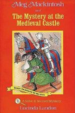 Meg Mackintosh and the Mystery at the Medieval Castle : A Solve-It-Yourself Mystery - Lucinda Landon