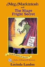 Meg Mackintosh and the Stage Fright Secret : A Solve-It-Yourself Mystery - Lucinda Landon