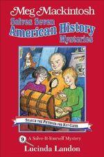 Meg Mackintosh Solves Seven American History Mysteries : A Solve-It-yourself Mystery - Lucinda Landon