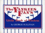 The Yankees Fan's Little Book of Wisdom : 101 Truths -- Learned the Hard Way :  101 Truths -- Learned the Hard Way - George Sullivan