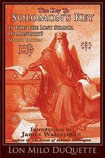 Key to Solomon's Key : Is This the Lost Symbol of Masonry? - Lon Milo DuQuette