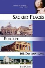 Sacred Places Europe : 108 Destinations - Brad Olsen
