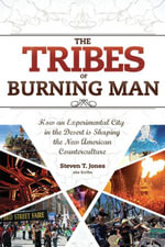 The Tribes of Burning Man : How an Experimental City in the Desert Is Shaping the New American Counterculture - Steven T. Jones