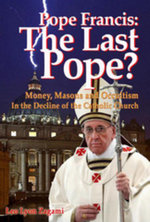 Pope Francis : The Last Pope?: Money, Masons and Occultism in the Decline of the Catholic Church - Leo Lyon Zagami