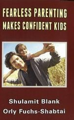 Fearless Parenting Makes Confident Kids - Shulamit Blank