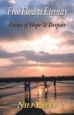 Free Flow to Eternity - Poems of Hope & Despair - Nili Yaffe