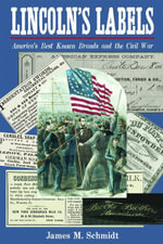 Lincoln's Labels : America's Best Known Brands and the Civil War - James M. Schmidt